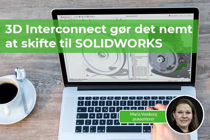 Skift til SOLIDWORKS med 3D Interconnect - det er nemt!