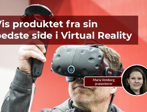 Vis produktet fra sin bedste side i Virtual Reality