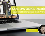 Hvad er SOLIDWORKS Routing? Bedre rørforbindelser med dette add-in fra Premium