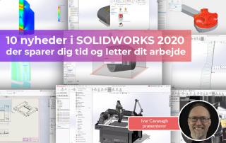 Vi præsenterer 10 nyheder i SOLIDWORKS 2020