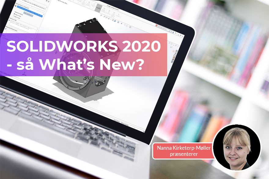 What's New i SOLIDWORKS 2020 - det kigger vi på
