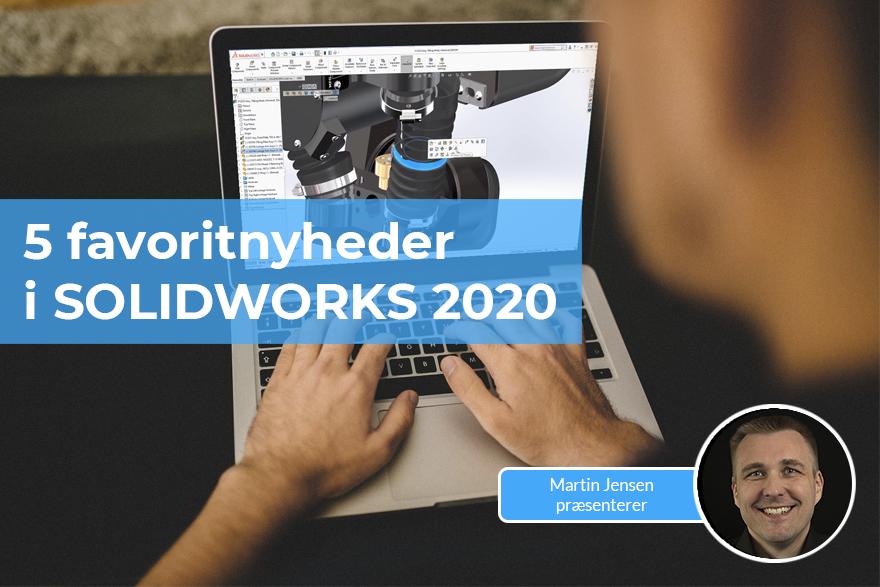 Vi præsenterer vores 5 favoritnyheder i SOLIDWORKS 2020
