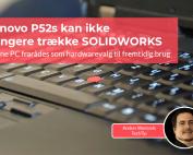 Vi fortæller, hvorfor vi fraråder brug af Lenovo P52s til SOLIDWORKS