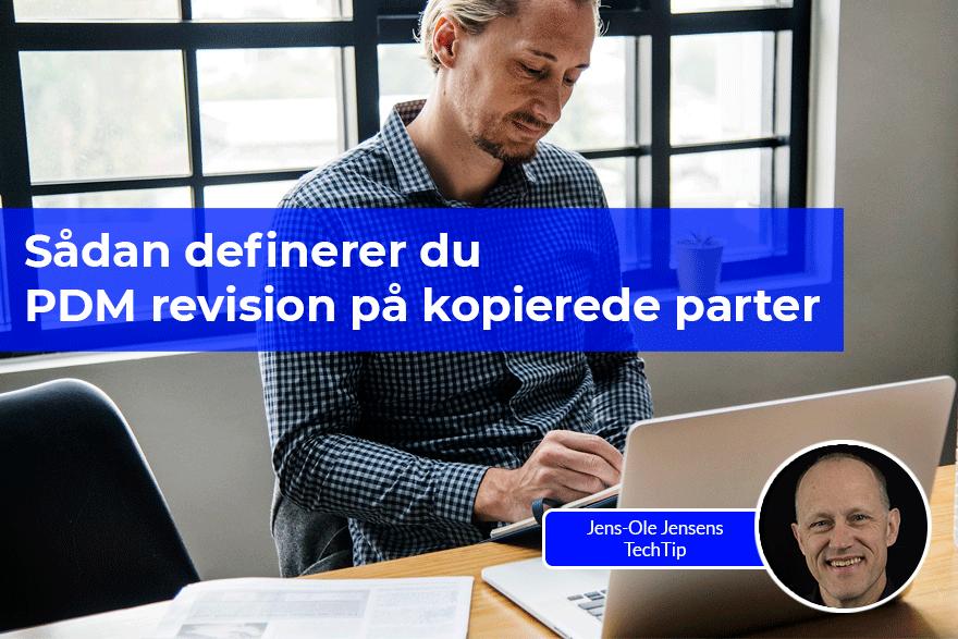 Vi viser dig, hvordan du definerer PDM revision på kopierede parter