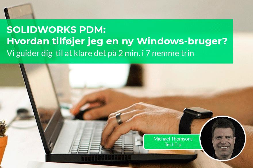 Vi viser dig, hvordan du tilføjer en ny Windows-bruger i SOLIDWORKS PDM