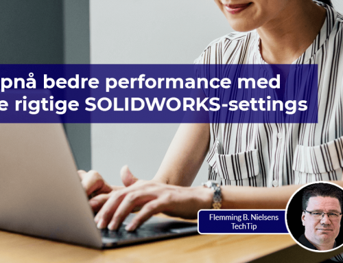 Opnå bedre performance med de rigtige SOLIDWORKS-settings
